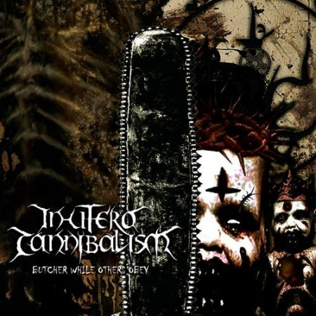 Альбом In Utero Cannibalism - Butcher While Others Obey 2015 MP3 скачать торрент