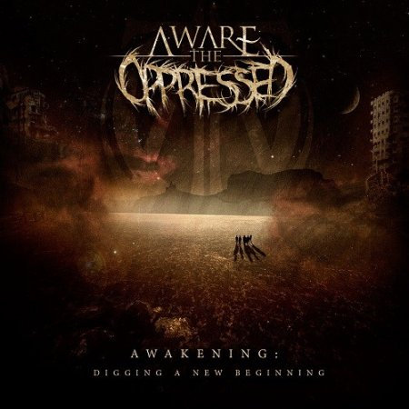 Альбом Aware The Oppressed - Awakening: Digging A New Beginning 2015 MP3 скачать торрент