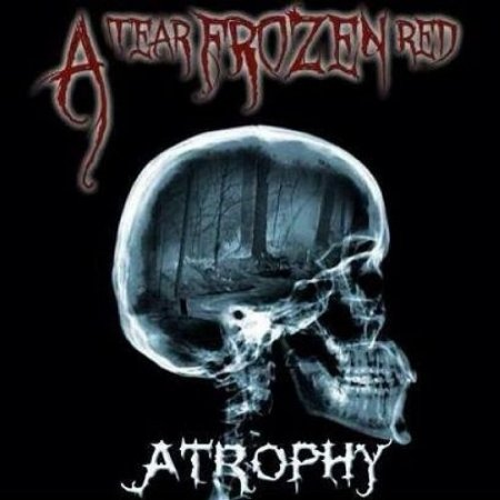 A Tear Frozen Red - Atrophy