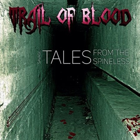 Альбом Trail Of Blood - Savage Tales From The Spineless 2015 MP3 скачать торрент