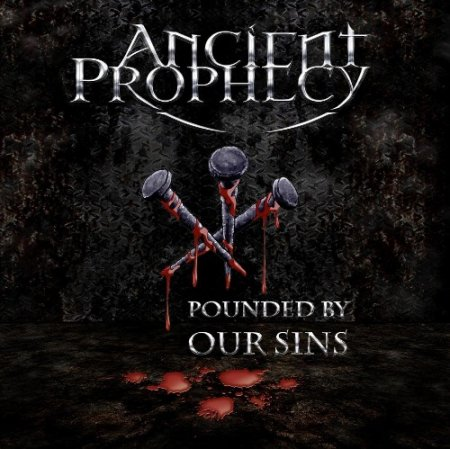 Альбом Ancient Prophecy - Pounded By Our Sins 2015 MP3 скачать торрент