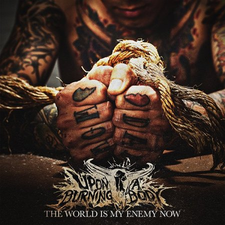 Альбом Upon A Burning Body - The World Is My Enemy Now 2014 MP3 скачать торрент