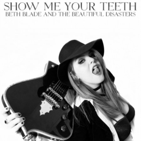 Альбом Beth Blade & The Beautiful Disasters - Show Me Your Teeth 2019 MP3 скачать торрент