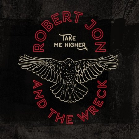 Альбом Robert Jon And The Wreck - Take Me Higher 2019 MP3 скачать торрент